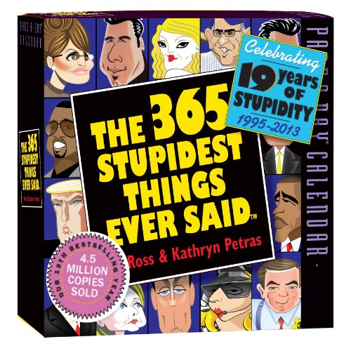 The 365 Stupidest Things Ever Said 2013 Page-A-Day Calendar: Celebrating 19 Years of Stupidity 1995-2013