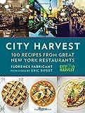 City Harvest: 100 Recipes from Great New York Restaurants