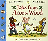 Julia Donaldson Tales From Acorn Wood: Three lift-the-flap stories