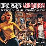 Killer Rhythms & Red Hot Beats The Definitive Rare Rock & Roll Instrumentals Collectionby Various Artists