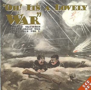 Oh! It's a Lovely War Vol.2 : Songs & Sketches of the Great War 1914-18