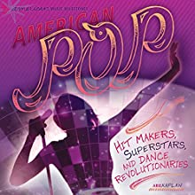 American Pop: Hit Makers, Superstars, and Dance Revolutionaries Audiobook by Arie Kaplan Narrated by  Intuitive