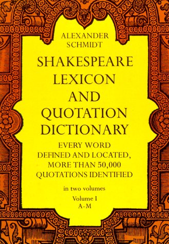 Shakespeare Lexicon and Quotation Dictionary : A Complete Dictionary of All the English Words, Phrases, and Constructions in the Works of the Poet, ALEXANDER SCHMIDT