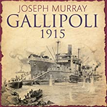 Gallipoli 1915 (       UNABRIDGED) by Joseph Murray Narrated by Malcolm Hamilton