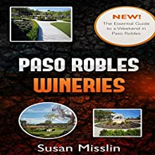 Paso Robles Wineries: The Essential Guide to a Weekend in Paso Robles Audiobook by Susan Misslin Narrated by Jim Seybert