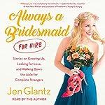 Always a Bridesmaid (for Hire) | Jen Glantz
