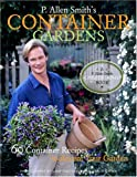 P. Allen Smith's Container Gardens: 60 Container Recipes to Accent Your Garden