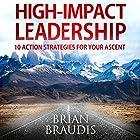 High Impact Leadership: 10 Action Strategies for Your Ascent Hörbuch von Brian Braudis Gesprochen von: Brian Braudis