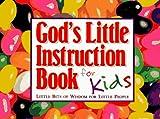 God's Little Instruction Book for Kids: Little Bits of Wisdom for Little People (God's Little Instruction Books)