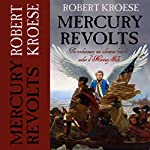 Mercury Revolts: The Mercury Series, Book 4 | Robert Kroese