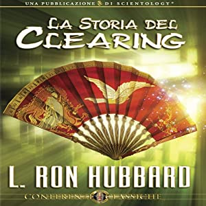 La Storia del Clearing (The History of Clearing) | [L. Ron Hubbard]