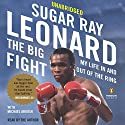 The Big Fight: My Life In and Out of the Ring (       UNABRIDGED) by Sugar Ray Leonard, Michael Arkush Narrated by Sugar Ray Leonard