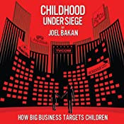 Childhood Under Siege: How Big Business Targets Children | [Joel Bakan]