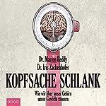 Kopfsache schlank: Wie wir über unser Gehirn unser Gewicht steuern | Iris Zachenhofer,Marion Reddy