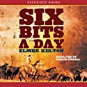 Six Bits a Day (       UNABRIDGED) by Elmer Kelton Narrated by George Guidall
