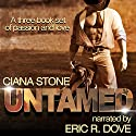Untamed: A Three Book Box Set (       UNABRIDGED) by Ciana Stone Narrated by Eric Dove