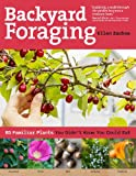 Backyard Foraging: 65 Familiar Plants You Didnt Know You Could Eat