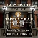 Lady Justice Takes a C.R.A.P.: City Retiree Action Patrol, Book 1 Audiobook by Robert Thornhill Narrated by George Kuch