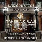 Lady Justice Takes a C.R.A.P.: City Retiree Action Patrol, Book 1 Hörbuch von Robert Thornhill Gesprochen von: George Kuch