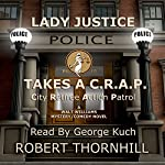 Lady Justice Takes a C.R.A.P.: City Retiree Action Patrol, Book 1 | Robert Thornhill
