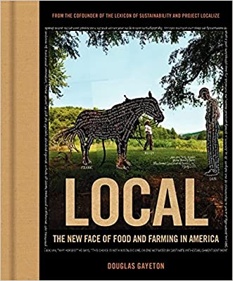 Local: The New Face of Food and Farming in America written by Douglas Gayeton