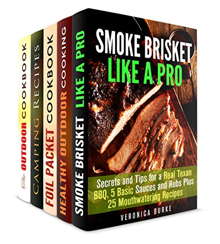 Outdoor Cook Box Set (5 in 1): Use Your Smoker, Grill, Foil Packet and Dutch Oven to Cook on Your Trips and Have Outdoor Fun (Outdoor Cooking & Camping Cookbook) by Veronica Burke, Rita Hooper, Megan Beck