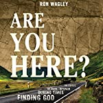 Are You Here?: Finding God During Times of Pain, Despair or Crisis | Ron Wagley