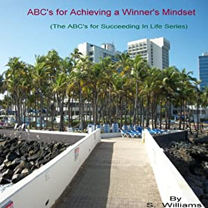 ABCs for Achieving a Winner's Mindset: The ABCs for Succeeding in Life | [S. Williams]