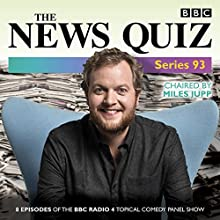 The News Quiz: Series 93: The topical BBC Radio 4 comedy panel show Radio/TV Program  Narrated by Miles Jupp, Jeremy Hardy, Susan Calman