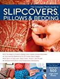 img - for The Complete Photo Guide to Slipcovers, Pillows, and Bedding book / textbook / text book