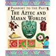 The Aztec and Maya Worlds (Passport to the Past)