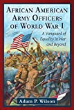 African American Army Officers of World War I: A Vanguard of Equality in War and Beyond