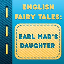 Earl Mar's Daughter (Annotated) (       UNABRIDGED) by English Fairy Tales Narrated by Anastasia Bertollo