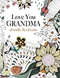 img - for Love You GRANDMA: doodle & dream: A beautiful and inspiring adult colouring book for Grandmas everywhere book / textbook / text book