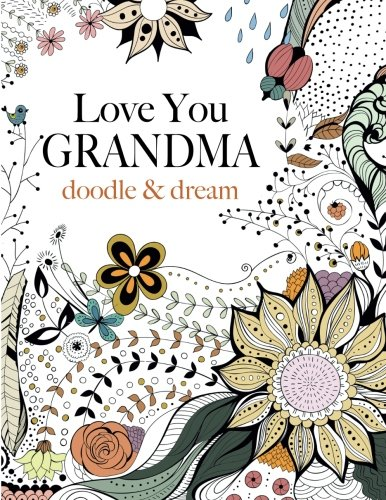 Love You GRANDMA: doodle & dream: A beautiful and inspiring adult coloring book for Grandmas everywhere