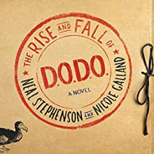 The Rise and Fall of D.O.D.O.: A Novel Audiobook by Neal Stephenson, Nicole Galland Narrated by Laurence Bouvard, Shelley Atkinson, Laural Merlington, Joe Barrett, Will Damron, Luke Daniels