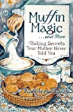 img - for Muffin Magic--And More: Baking Secrets Your Mother Never Told You book / textbook / text book