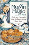 Muffin Magic--And More: Baking Secret...