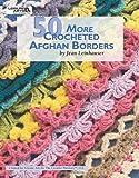 50 More Crocheted Afghan Borders  (Leisure Arts #4531)