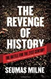 img - for The Revenge of History: The Battle for the Twenty First Century by Seumas Milne (2012) book / textbook / text book