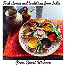 Food Stories, Rituals and Traditions of India: A Food Journey through India Audiobook by Prem Souri Kishore Narrated by Prem Souri Kishore