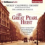The Great Pearl Heist: London's Greatest Thief and Scotland Yard's Hunt for the World's Most Valuable Necklace   Molly Caldwell Crosby