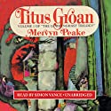 Titus Groan: Volume 1 of the Gormenghast Trilogy (       UNABRIDGED) by Mervyn Peake Narrated by Robert Whitfield
