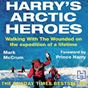 Harry's Arctic Heroes: Walking with the Wounded on the Expedition of a Lifetime | [Mark McCrum]