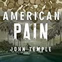 American Pain: How a Young Felon and His Ring of Doctors Unleashed America's Deadliest Drug Epidemic Audiobook by John Temple Narrated by Charlie Thurston