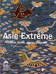 Asie extr�me : Chine, Cor�e, Japon, V...