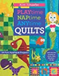 Playtime, Naptime, Anytime Quilts: 14...