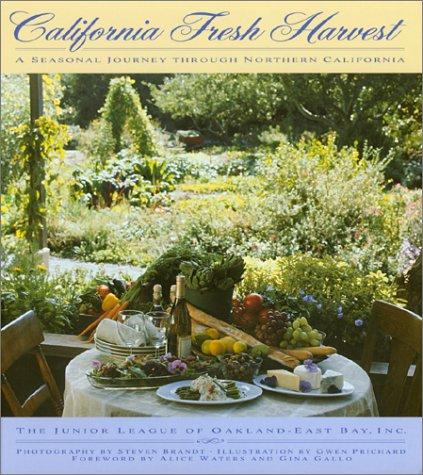 California Fresh Harvest: A Seasonal Journey through Northern California by Junior League of Oakland-East Bay, Steven Brandt, Gwen Prichard, Alice Waters, Gina Gallo