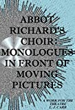 Abbot Richards Choir: Monologues in Front of Moving Pictures (A Work for the Theatre) (The Abbot Richard Trilogy: Works for the Theatre Book 1)