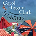 Mobbed: A Regan Reilly Mystery (       UNABRIDGED) by Carol Higgins Clark Narrated by Michele Pawk
